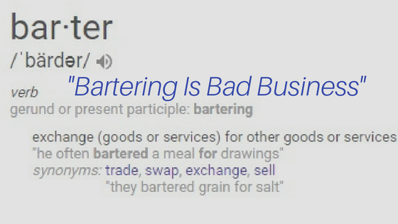 Bartering is Bad Business