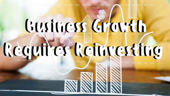 Business Growth Requires Reinvesting-2